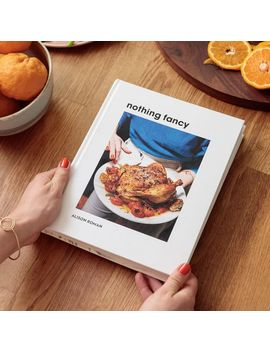 Nothing Fancy: The Art Of Having People Over: A Cookbook by West Elm