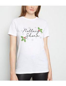 White Nollaig Shona Irish Slogan Christmas T Shirt by New Look
