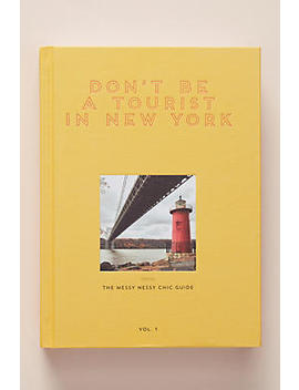 Don't Be A Tourist In New York by Anthropologie