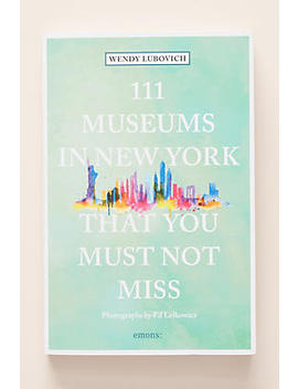 111 Museums In New York That You Must Not Miss by Anthropologie