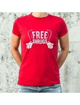 Free Shrugs T Shirt (Ladies) by Undisclosed