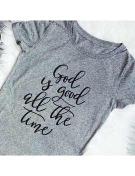 Christian Women's Tshirt God Is Good All The Time Gray Tee For Her by Wish