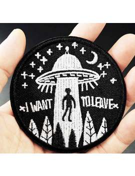 I Want To Leave (Size:7.5cm) Ufo Alien Badges Patch Embroidered Applique Sewing Label Clothes Stickers Apparel Ornament 089 by Etsy