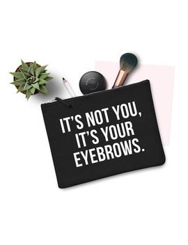It's Not You It's Your Eyebrows Funny Make Up Bag Case Makeup Gift Clutch Case by Etsy
