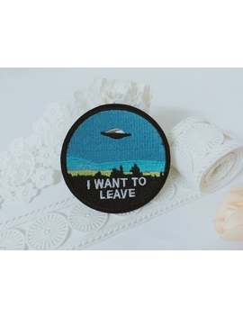 Ufo Patch I Want To Leave Badge Out Of World  Iron On Patch Embroidered Patch Patch For Jacket Diy Embroidery  Applique by Etsy