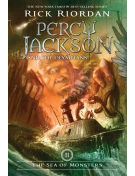 Percy Jackson And The Olympians, Book Two The Sea Of Monsters by Rick Riordan