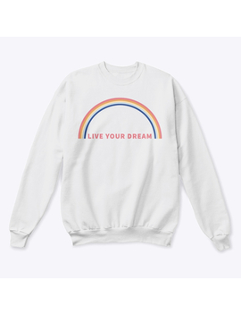 Live Your Dream Pullover by Teespring