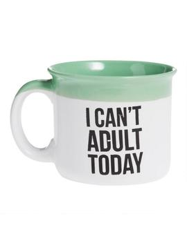 i-cant-adult-today-mug by world-market
