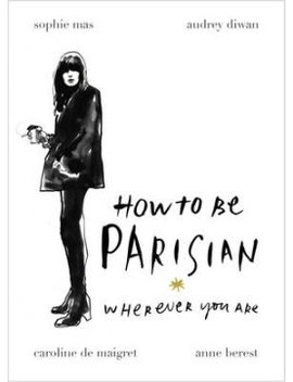 How To Be Parisian: Wherever You Are by Wordery
