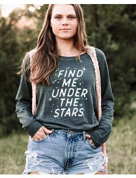find-me-under-the-stars-womens-long-sleeve-top-starry-night-shirt-wanderlust-gift-for-her-adventure-top-loose-fit-pullover by etsy