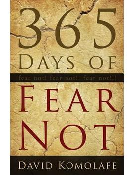 365 Days Of Fear Not by David Komolafe