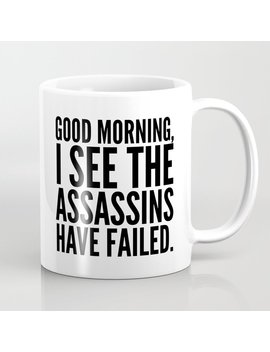 Good Morning, I See The Assassins Have Failed. Coffee Mug by Society6