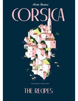 Corsica : The Recipes by Nicolas Stromboni