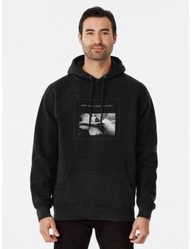 Love Will Tear Us Apart Pullover Hoodie by Psycho Project Ts