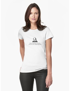 Stop Making Drama, You're Not Shakespeare Line Camiseta Entallada by Arceart