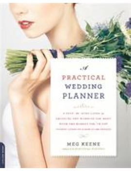 A Practical Wedding Planner: A Step By Step Guide To Creating The Wedding You Want With The Budget You've Got (Without Losing Your Mind In The Process by Better World Books