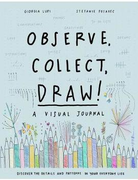 Observe, Collect, Draw! by Giorgia Lupi