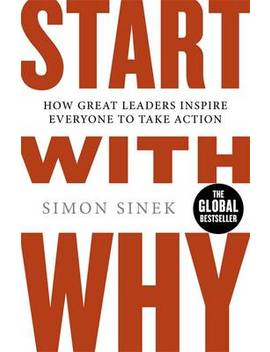 Start With Why: How Great Leaders Inspire Everyone To Take Action (Paperback) by Waterstones