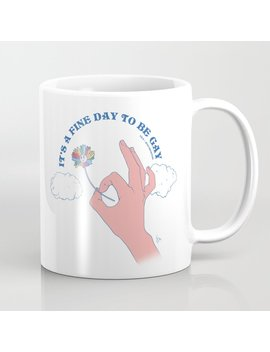 It's A Fine Day To Be Gay Coffee Mug by Society6