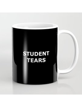 Student Tears Coffee Mug by Society6