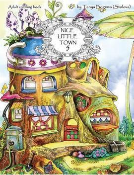Nice Little Town : Adult Coloring Book (Stress Relieving Coloring Pages, Coloring Book For Relaxation) by Tatiana Bogema (Stolova)