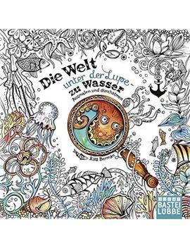 Die Welt Unter Der Lupe   Zu Wasser : Ausmalen Und Durchatmen by Rita Berman