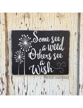 Some See A Weed   Others See A Wish   9 X 12 Inch Painted Wood Sign   Encourage   Inspire by Etsy