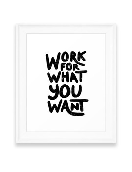 Work For What You Want Art Print by Deny Designs
