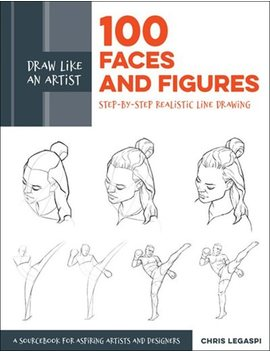 Draw Like An Artist: 100 Faces And Figures: Step By Step Realistic Line Drawing *A Sketching Guide For Aspiring Artists And Designers* by Chris Legaspi