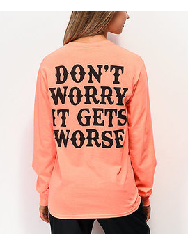 Broken Promises Gets Worse Orange Long Sleeve T Shirt by Broken Promises
