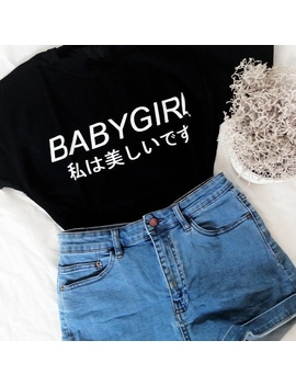Babygirl Japanese Letters Print Women T Shirt Casual Cotton Funny Shirt For Lady Top Tee Harajuku Inspired Softgrunge Daddy Pale Grunge Shirts by Wish