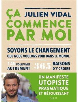 Ça Commence Par Moi: 1 An Pour Vivre Autrement by Julien Vidal