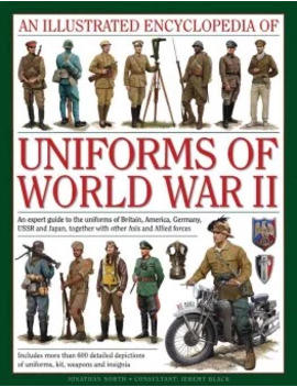 Illustrated Encyclopedia Of Uniforms Of World WarIi by Wordery
