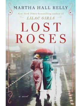 Lost Roses : A Novel by Martha Hall Kelly