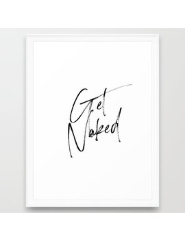 Get Naked, Home Decor, Printable Art, Bathroom Wall Decor, Quote Bathroom, Typography Art Framed Art Print by Society6