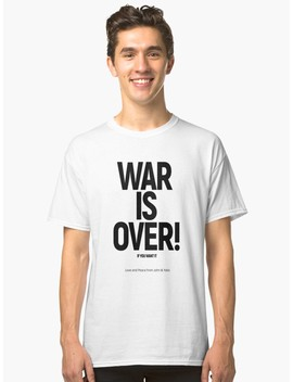 War Is Over!: Original (John & Yoko) Classic T Shirt by Day Chapman
