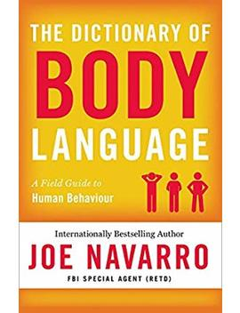 The Dictionary Of Body Language by Joe Navarro