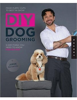 Diy Dog Grooming, From Puppy Cuts To Best In Show: Everything You Need To Know, Step By Step by Jorge Bendersky