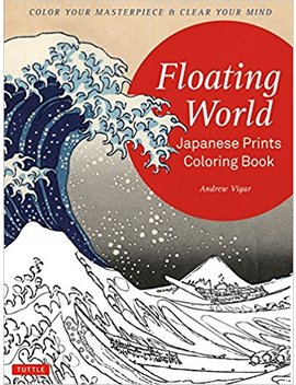 Floating World Japanese Prints Coloring Book: Color Your Masterpiece & Clear Your Mind (Adult Coloring Book) by Andrew Vigar