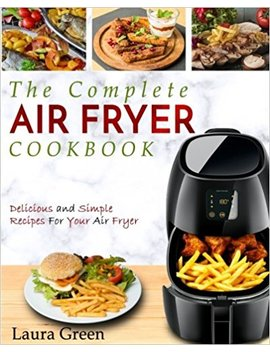 Air Fryer Cookbook: The Complete Air Fryer Cookbook – Delicious And Simple Recipes For Your Air Fryer (Air Fryer Recipe Cookbook) by Amazon