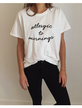Allergic To Mornings Tshirt Fashion Funny Slogan Womens Girls Sassy Cute Gift Present by Etsy