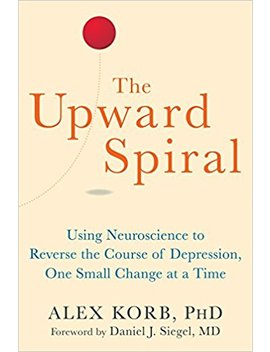 The Upward Spiral: Using Neuroscience To Reverse The Course Of Depression, One Small Change At A Time by Amazon