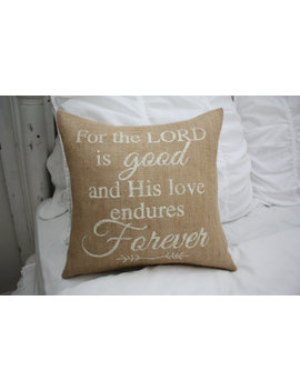Burlap Pillow / Christian Pillow / For The Lord Is Good And His Love Endures Forever / Scripture Pillow by Etsy