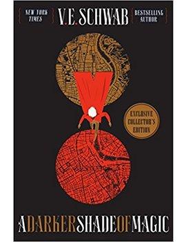 A Darker Shade Of Magic Collector's Edition: A Novel (Shades Of Magic) by V. E. Schwab