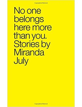 No One Belongs Here More Than You: Stories by Miranda July