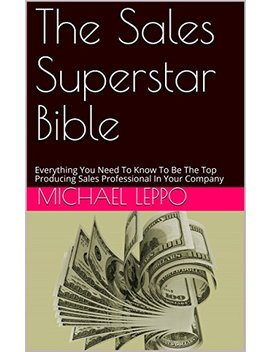 The Sales Superstar Bible: Everything You Need To Know To Be The Top Producing Sales Professional In Your Company by Amazon