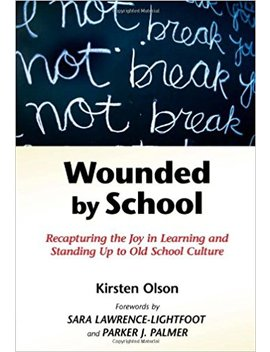 Wounded By School: Recapturing The Joy In Learning And Standing Up To Old School Culture by Amazon