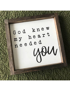God Knew My Heart Needed You • Farmhouse Style • Framed Sign by Etsy