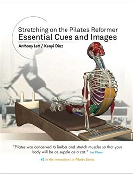 Stretching On The Pilates Reformer: Essential Cues And Images (Innovations In Pilates) (Volume 3) by Anthony Lett