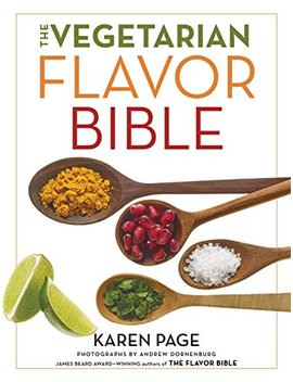 The Vegetarian Flavor Bible: The Essential Guide To Culinary Creativity With Vegetables, Fruits, Grains, Legumes, Nuts, Seeds, And More, Based On The Wisdom Of Leading American Chefs by Karen Page